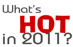 What's Hot For 2011???