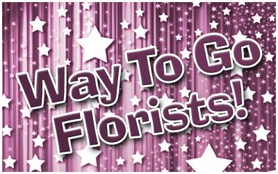 Way To Go Florists!