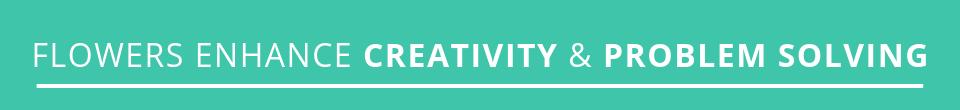 Flowers Enhance Creativity