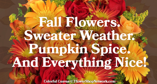 Fall Flowers. Sweater Weather. Pumpkin Spice. And Everything Nice!