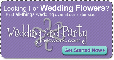 Looking for Wedding Flowers? Find all things wedding over at our sister site: WeddingAndPartyNetwork.com - Get started Now